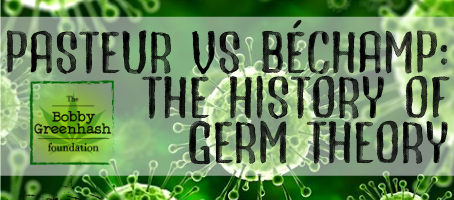 Pasteur Versus Béchamp: The History of Germ Theory